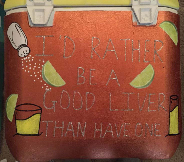 i'd rather be a good liver than have one. sorority painted cooler