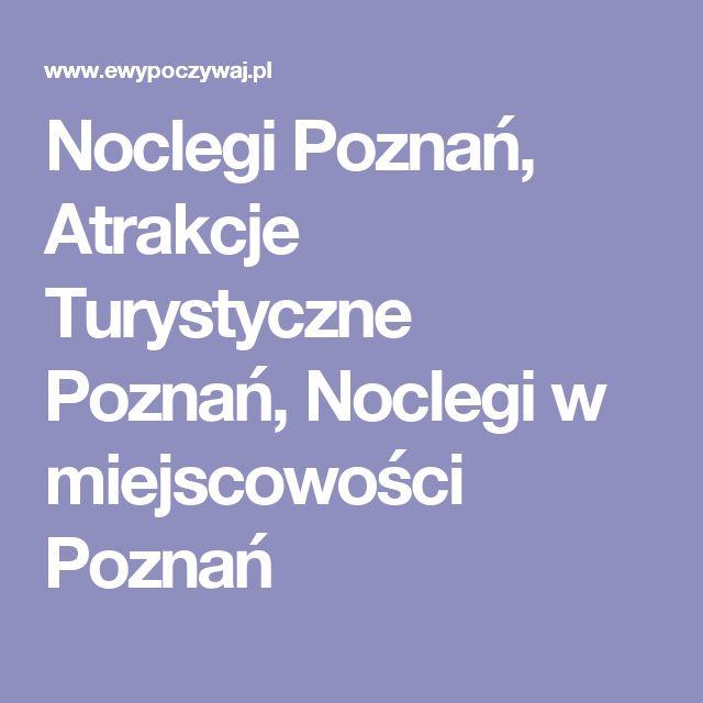 Noclegi Poznań, Atrakcje Turystyczne Poznań, Noclegi w miejscowości Poznań