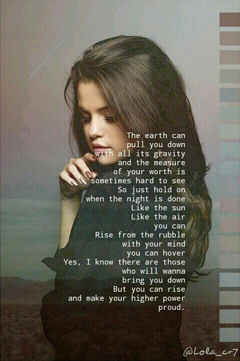 You can Rise! - Selena Gomez  Revival album is so good.. and it's all written by herself!
