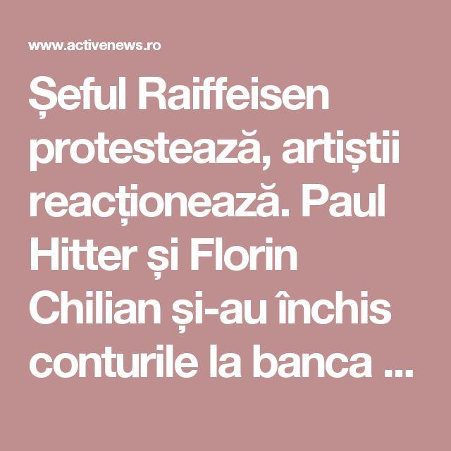Șeful Raiffeisen protestează, artiștii reacționează. Paul Hitter și Florin Chilian și-au închis conturile la banca austriacă: Băncile străine să NU se amestece în politica națională! | ActiveNews