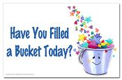 """""""Have You Filled a Bucket Today?"""" Poster 2 #bucketfilling"""