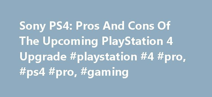 Sony PS4: Pros And Cons Of The Upcoming PlayStation 4 Upgrade #playstation #4 #pro, #ps4 #pro, #gaming http://anchorage.nef2.com/sony-ps4-pros-and-cons-of-the-upcoming-playstation-4-upgrade-playstation-4-pro-ps4-pro-gaming/  # Movies TV Music Celebrity News Famous Relationships Rumors Movie Trailers Entertainment 2017-06-06 Dance Moms Cheryl Burke Slams Abby Lee Miller For Traumatizing Students, Promises Different Approach Entertainment 2017-06-05 Sexy Netflix Movies: How To Find Steamy…