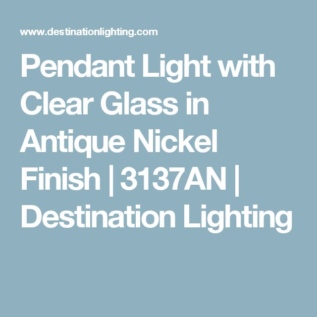Pendant Light with Clear Glass in Antique Nickel Finish | 3137AN | Destination Lighting