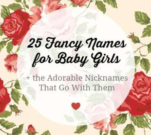 25 Fancy Names for Baby Girls and the Adorable Nicknames That Go With Them