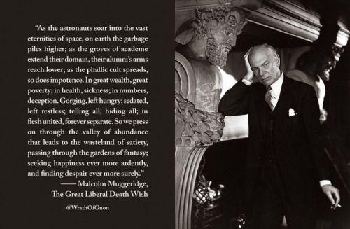 — Malcolm Muggeridge, The Great Liberal Death Wish