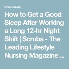 How to Get a Good Sleep After Working a Long 12-hr Night Shift | Scrubs - The Leading Lifestyle Nursing Magazine Featuring Inspirational and Informational Nursing Articles