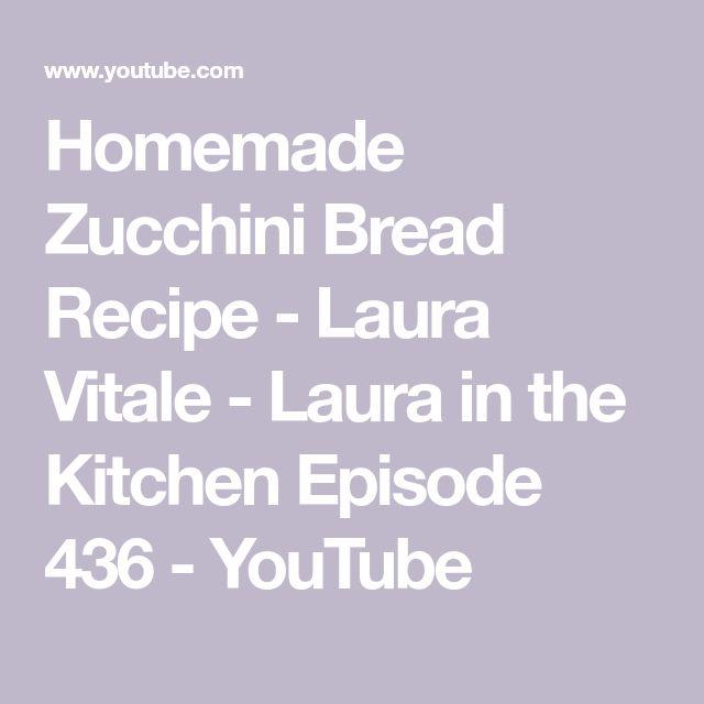Homemade Zucchini Bread Recipe - Laura Vitale - Laura in the