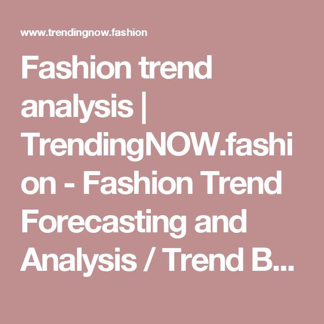 Fashion trend analysis | TrendingNOW.fashion - Fashion Trend Forecasting and Analysis / Trend Books / Shopping windows reports