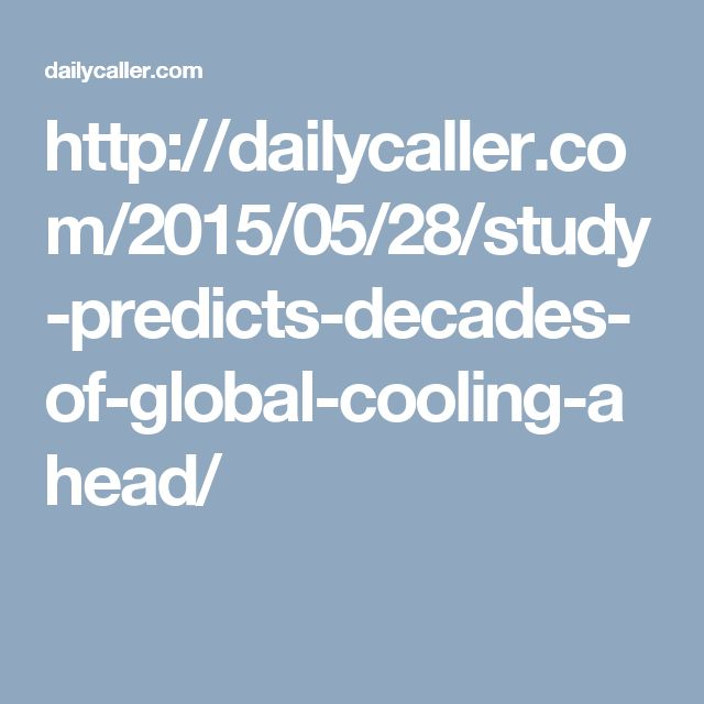 http://dailycaller.com/2015/05/28/study-predicts-decades-of-global-cooling-ahead/