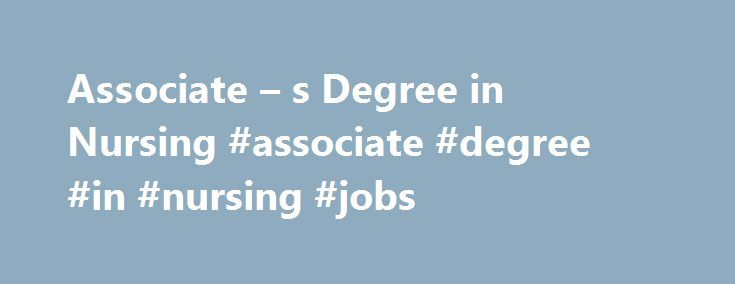 Associate – s Degree in Nursing #associate #degree #in #nursing #jobs http://poland.nef2.com/associate-s-degree-in-nursing-associate-degree-in-nursing-jobs/  # Earning Your Associate s Degree in Nursing Can Jumpstart Your Career About an associate s degree in nursing An associate s degree in nursing (ADN) will give you a solid career foundation in the health care field. Popular among registered nurses (RNs), the ADN provides opportunities to work in entry-level nursing positions. An ADN can…