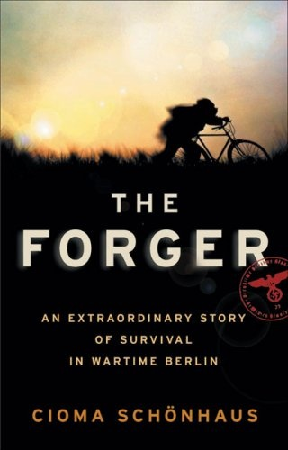 The Forger: An Extraordinary Story of Survival in Wartime Berlin by Cioma Schönhaus