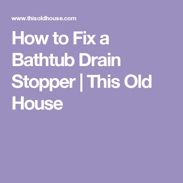 Photo Gallery On Website How to Fix a Bathtub Drain Stopper