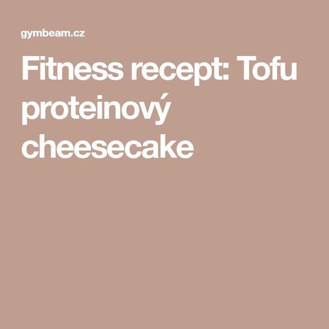 Fitness recept: Tofu proteinový cheesecake
