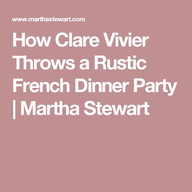 How Clare Vivier Throws a Rustic French Dinner Party | Martha Stewart