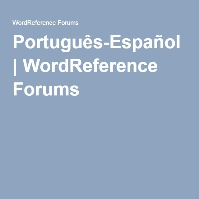 Português-Español | WordReference Forums