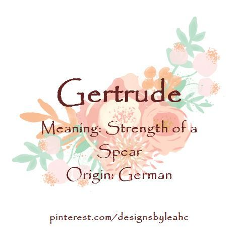 Baby Girl Name: Gertrude. Meaning: Strength of a Spear. Origin: German. Nicknames: Trudy, Gertie.