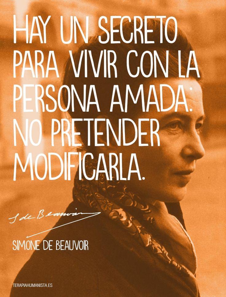 """""""Hay un secreto para vivir con la persona amada: no pretender modificarla.""""  — Simone de Beauvoir (1908-1986) escritora y filósofa"""