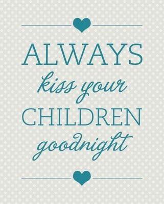 always kiss your children goodnight ♥...