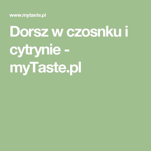 Dorsz w czosnku i cytrynie - myTaste.pl
