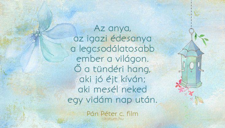 Idézet az édesanyákról a Pán Péter c. filmből.