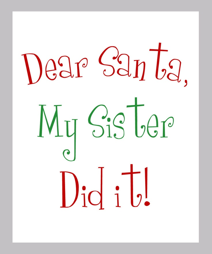 sister: Sisters Christmas Pictures, Dear Santa, Christmas Signs, Love My Sisters, Sisters Lol, Dearsanta, Christmas Shirts, Funny Christmas Art, True Stories
