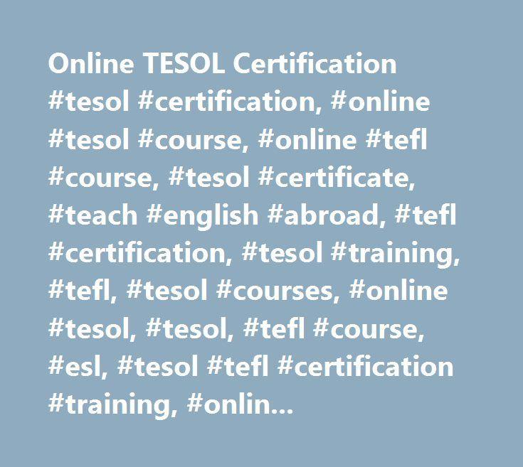 Online TESOL Certification #tesol #certification, #online #tesol #course, #online #tefl #course, #tesol #certificate, #teach #english #abroad, #tefl #certification, #tesol #training, #tefl, #tesol #courses, #online #tesol, #tesol, #tefl #course, #esl, #tesol #tefl #certification #training, #online #tesol #and #tefl #courses, #teaching #esl #abroad, #esl #certified, #esl #teaching, #efl, #esl #instructor, #training…