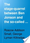 """The Stage-Quarrel Between Ben Jonson and the So-Called Poetasters"" - Roscoe Addison Small & George Lyman Kittredge, 1899, 204"
