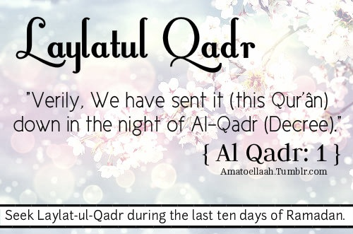 Qur'an al-Al Qadr (The Power) 97:1: Indeed, We sent the Qur'an down during the Night of Decree.