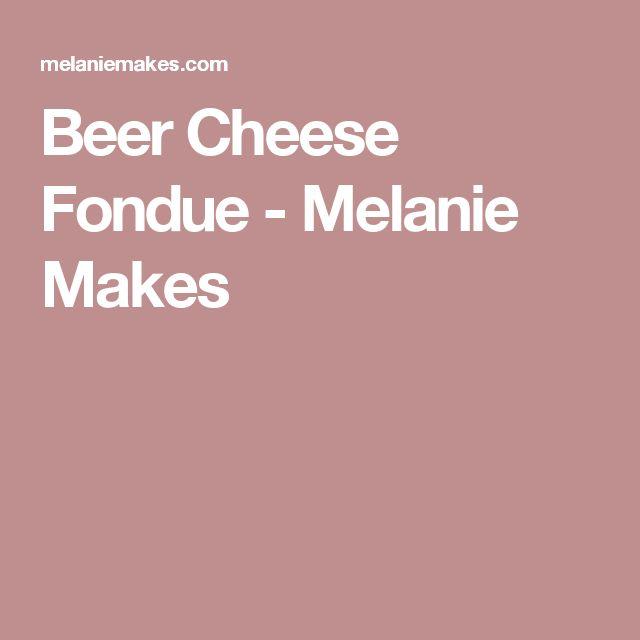 Beer Cheese Fondue - Melanie Makes