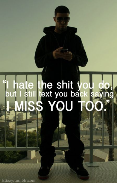 I miss you too # Drake quote
