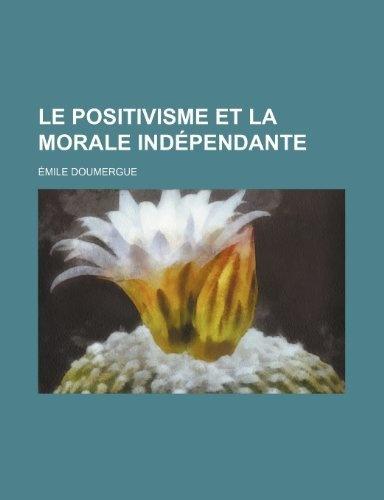 Le Positivisme Et La Morale Ind Pendante de Mile Doumergue, http://www.amazon.fr/dp/1235381005/ref=cm_sw_r_pi_dp_O-pirb0F1RB4J