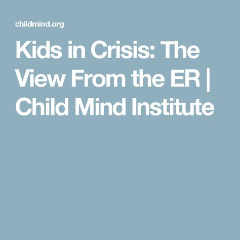 Kids in Crisis: The View From the ER | Child Mind Institute