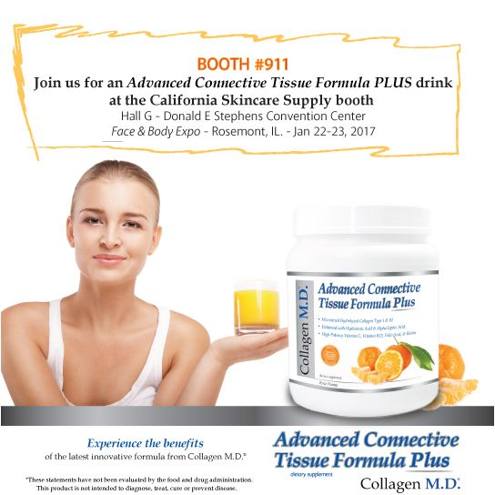 Face and Body Expo MIDWEST 2017 - See us at the California Skincare Supply Booth #911 for an Advanced Connective Tissue Formula PLUS drink. #FaceAndBody #ProfessionalSupplements #AgeManagement #Calskinsupply #HealthyAging #MedicalSpa #Nutritionist #HolisticSpa #DairyFree #GlutenFree