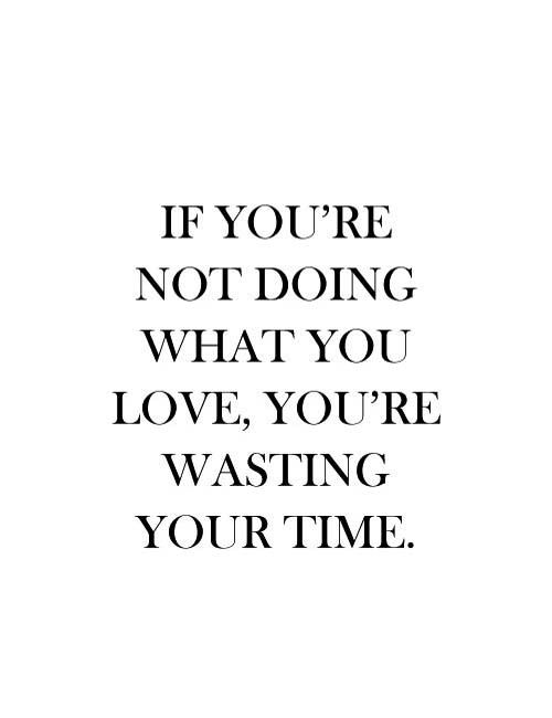 You are not doing what you love