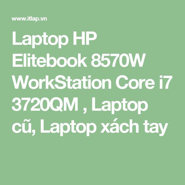 Laptop HP Elitebook 8570W WorkStation Core i7 3720QM  , Laptop cũ, Laptop xách tay