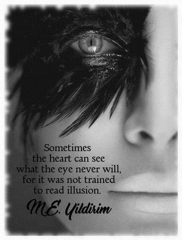 Sometimes the heart can see what the eye never will, for it was not trained to read illusion.