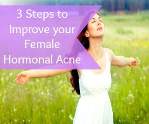 3 Steps to Improve your Female Hormonal Acne - Anyone Can do It! - Holistic Health Herbalist