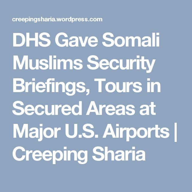 DHS Gave Somali Muslims Security Briefings, Tours in Secured Areas at Major U.S. Airports   Creeping Sharia