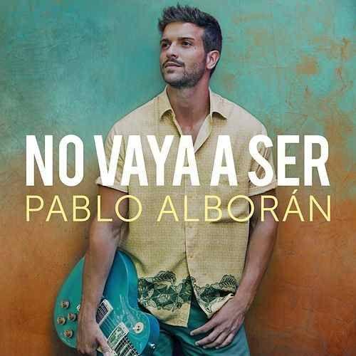 Pablo Alboran: No vaya a ser (CD Single) - 2017.