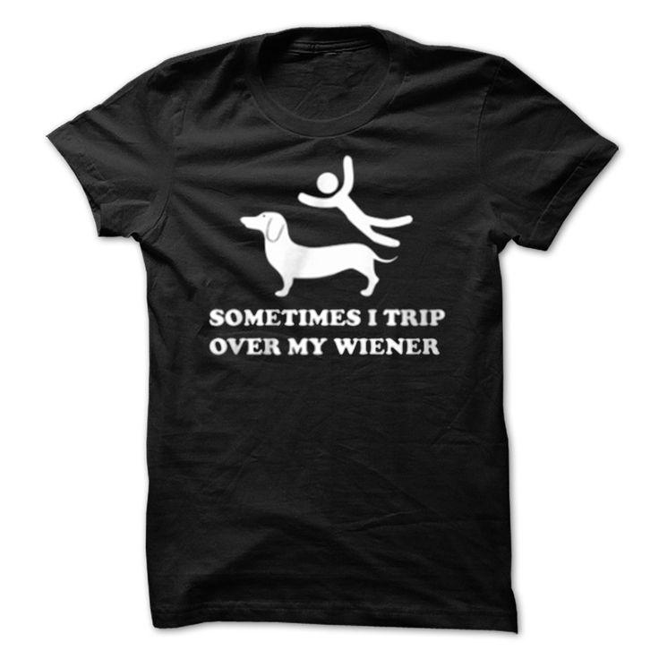 SOMETIMES I TRIP OVER MY WEINER T-Shirts, Hoodies. VIEW DETAIL ==► https://www.sunfrog.com/Pets/SOMETIMES-I-TRIP-OVER-MY-WEINER.html?id=41382
