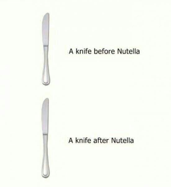 Nutella - a knife before & after…