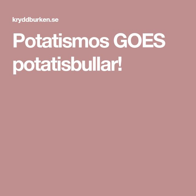 Potatismos GOES potatisbullar!