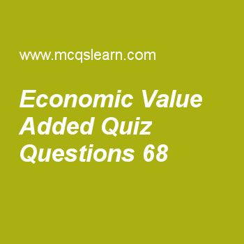 Learn quiz on economic value added, cost accounting quiz 68 to practice. Free accounting MCQs questions and answers to learn economic value added MCQs with answers. Practice MCQs to test knowledge on economic value added, estimating cost function using quantitative analysis, cost estimation functions, cvp analysis worksheets.  Free economic value added worksheet has multiple choice quiz questions as if operating income is $5650000 and revenue is $68558000, then return on sales will be…