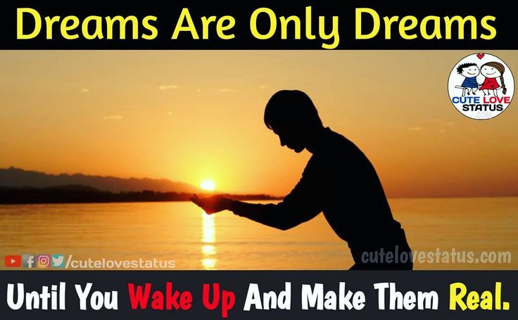 - Dreams Are Only Dreams Until You Wake Up And Make Them Real. #cutelovestatus Like Share Follow Us.  #motivationalwords #motivational #feelings #motivationalquotes #quotes #status #whatsapp #motivation #lovequotes #love
