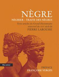 Pierre Larousse - Nègre - Négrier - Traite des nègres - Extraits du Grand Dictionnaire universel du XIXe siècle. - Agrandir l'image