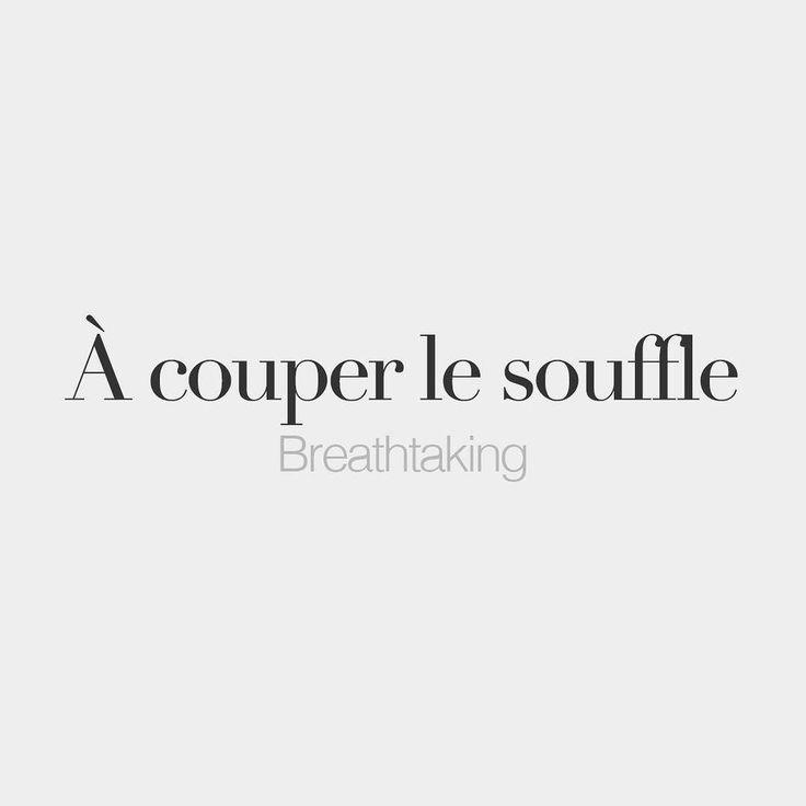 À couper le souffle • Breathtaking • /a ku.pe lə sufl/
