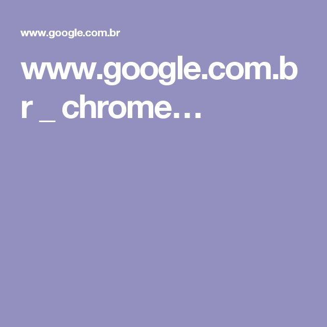 www.google.com.br _ chrome…