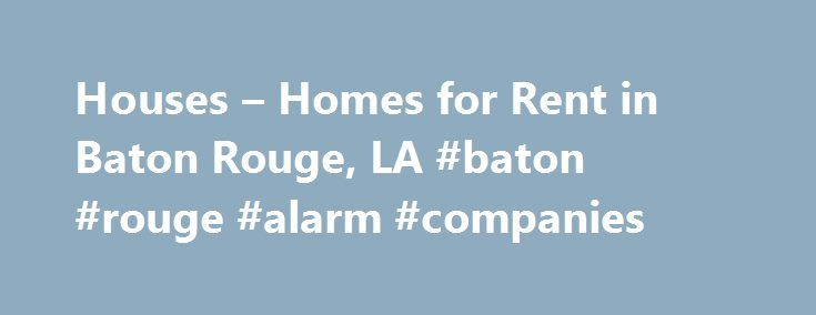 "Houses – Homes for Rent in Baton Rouge, LA #baton #rouge #alarm #companies http://sacramento.nef2.com/houses-homes-for-rent-in-baton-rouge-la-baton-rouge-alarm-companies/  # Home Rentals in or near Baton Rouge, Louisiana Discover Houses for Rent in Baton Rouge, LA Baton Rouge is the capital of Louisiana, making it one of the South's major cultural and industrial hubs. Located on the Mississippi River about 80 miles northwest of New Orleans. the ""Capital City"" has a long, storied history that…"
