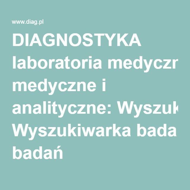 DIAGNOSTYKA laboratoria medyczne i analityczne: Wyszukiwarka badań