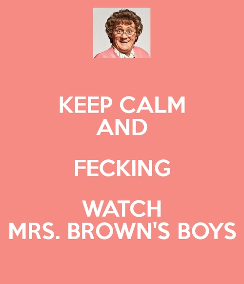 keep calm and watch mrs brown's boys